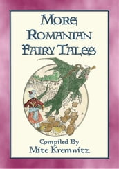MORE ROMANIAN FAIRY TALES - 18 More Children s stories from the land of Dracula